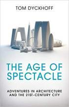 The Age of Spectacle: The Rise and Fall of Iconic Architecture