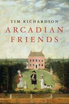 The Arcadian Friends: Inventing The English Landscape Garden