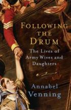 Following The Drum: The Lives Of Army Wives And Daughters