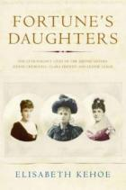 Fortune's Daughters: The Extravagant Lives Of The Jerome Sisters
