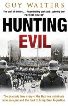 Hunting Evil: How The Nazi War Criminals Escaped And How They Were Tracked Down