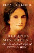 Ireland's Misfortune: The Turbulent Life of Kitty O'Shea