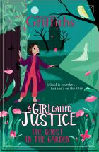 A Girl Called Justice: The Ghost In the Garden (Book 3)