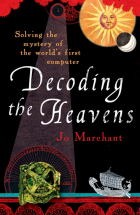 Decoding the Heavens: Solving the Mystery of the World's First Computer