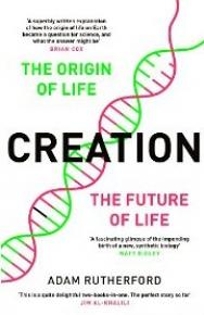 Creation: The Story of Life on Earth and How We Are About to Start it Again by Adam  Rutherford