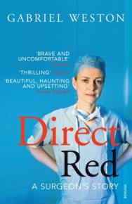 Direct Red: A Surgeon's Story  by Gabriel  Weston