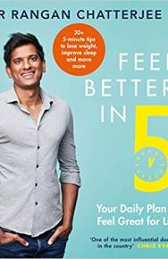 Feel Better in 5: Your daily plan to supercharge your health by Dr Rangan Chatterjee