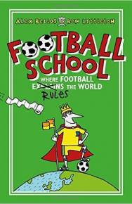 Football School: Where Football Explains the World by Alex Bellos