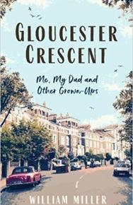 Gloucester Crescent: Me, My Dad and Other Grown-Ups by William Miller