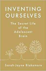 Inventing Ourselves: The Secret Life of the Adolescent Brain by Sarah-Jayne Blakemore