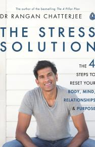 The Stress Solution: The 4 Steps to Reset Your Body, Mind, Relationships and Purpose by Dr Rangan Chatterjee