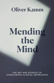 Mending the Mind: The art and science of treating clinical depression by Oliver Kamm