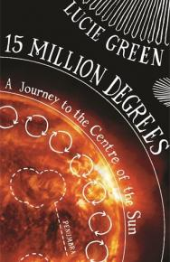 15 Million Degrees: A Journey to the Centre of the Sun  by Lucie Green