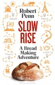Slow Rise: A Bread Making Adventure  by Robert  Penn