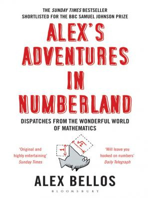 Alex's Adventures in Numberland: Dispatches From The Wonderful World of Mathematics  by Alex Bellos