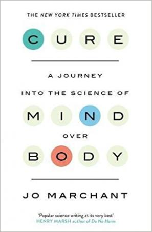 Cure: A Journey Into the Science of Mind over Body by Jo Marchant