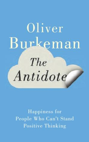 The Antidote: Happiness for People Who Can't Stand Positive Thinking by