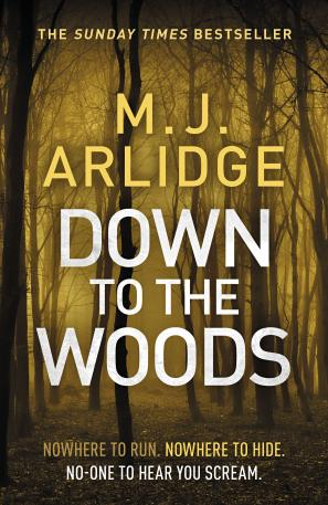 Down to the Woods by M.J. Arlidge