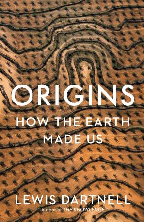 Origins: How the Earth Made Us by Lewis Dartnell