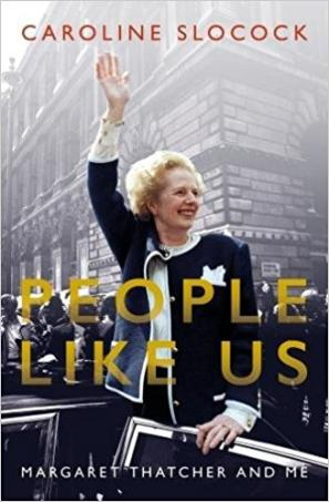 People Like Us: Margaret Thatcher and Me by Caroline Slocock