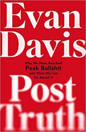 Post-Truth: Why We Have Reaches Peak Bullshit and What We Can Do About It by Evan  Davis