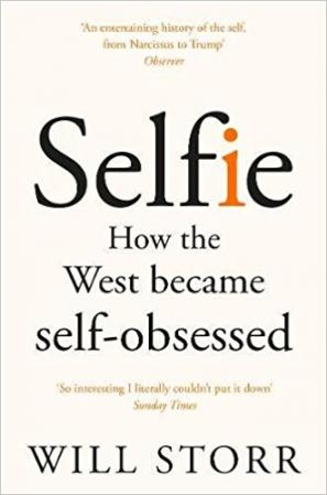 Selfie: How We Became So Self-Obsessed and What it's Doing to Us by Will Storr