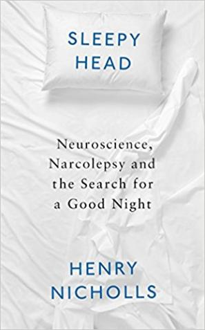 Sleepyhead: Narcolepsy, Neuroscience and the Search for a Good Night by Henry Nicholls