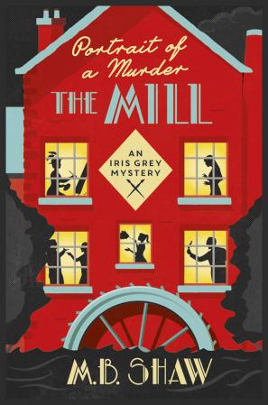 Portrait of a Murder: The Mill by M. B.  Shaw