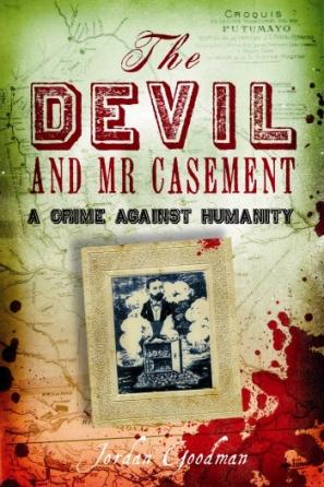 The Devil and Mr Casement: A Crime Against Humanity by Jordan  Goodman