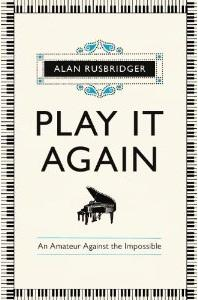 Play It Again: An Amateur Against the Impossible by Alan  Rusbridger