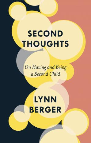 Second Thoughts: On Having and Being a Second Child by Lynn Berger